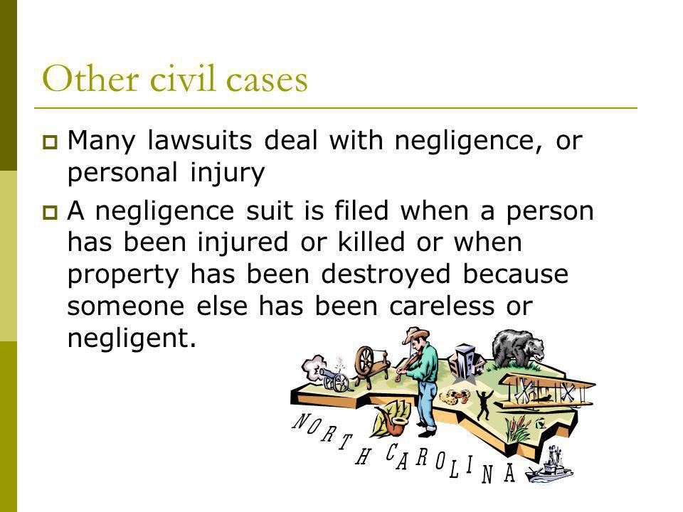 Other civil cases Many lawsuits deal with negligence, or personal injury.