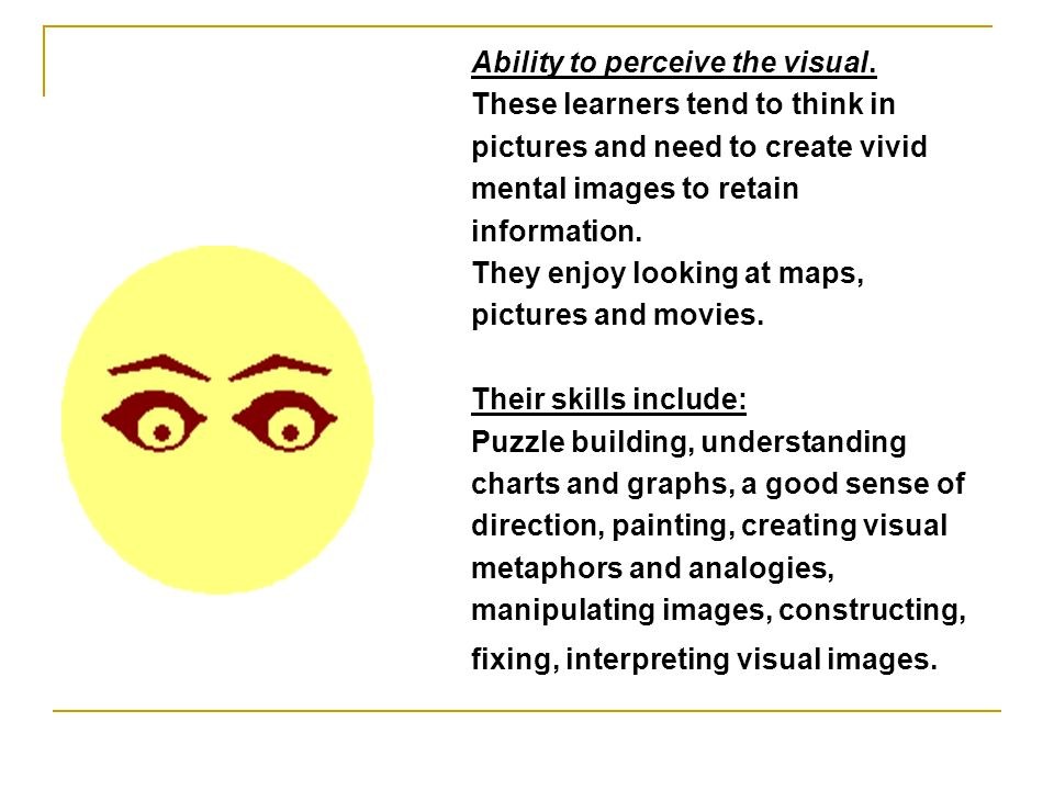 Ability to perceive the visual.