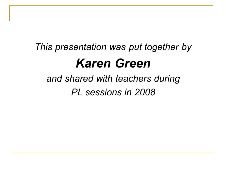 Karen Green This presentation was put together by