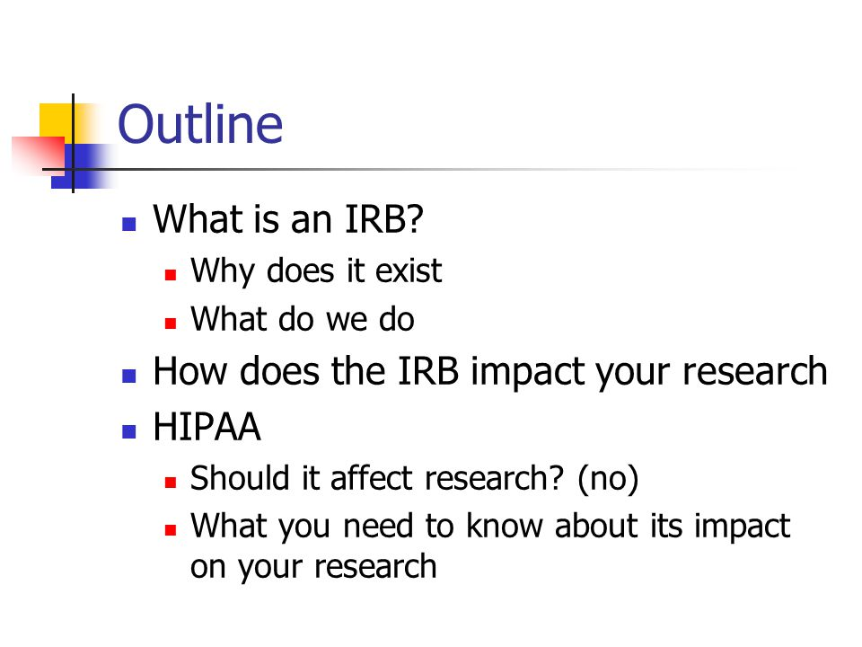 Outline What is an IRB How does the IRB impact your research HIPAA