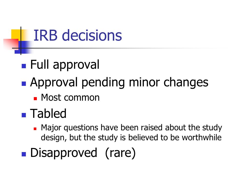IRB decisions Full approval Approval pending minor changes Tabled