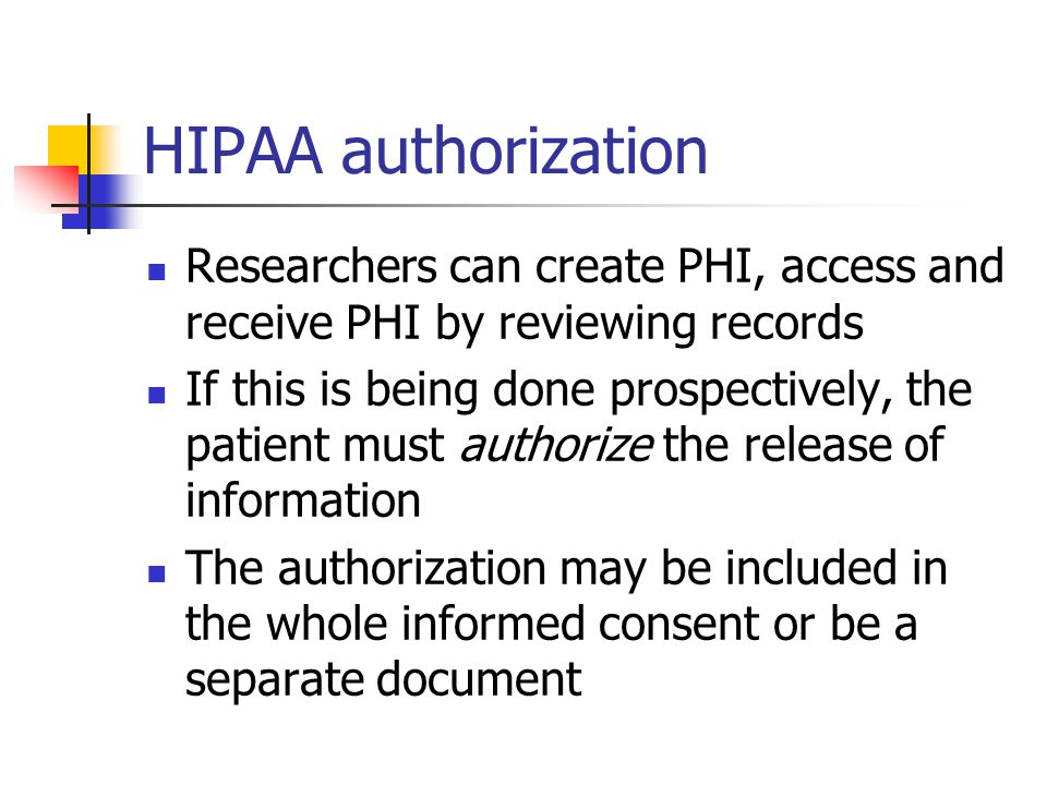HIPAA authorization Researchers can create PHI, access and receive PHI by reviewing records.