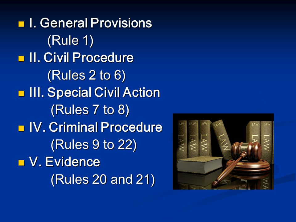 I. General Provisions (Rule 1) II. Civil Procedure. (Rules 2 to 6) III. Special Civil Action. (Rules 7 to 8)