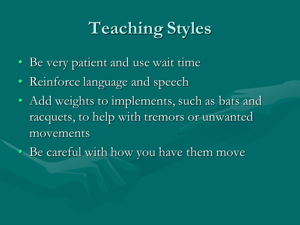Teaching Styles Be very patient and use wait time