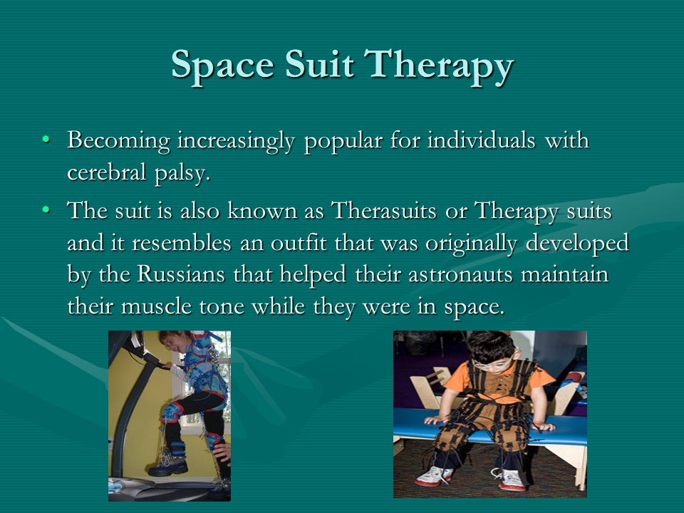 Space Suit Therapy Becoming increasingly popular for individuals with cerebral palsy.