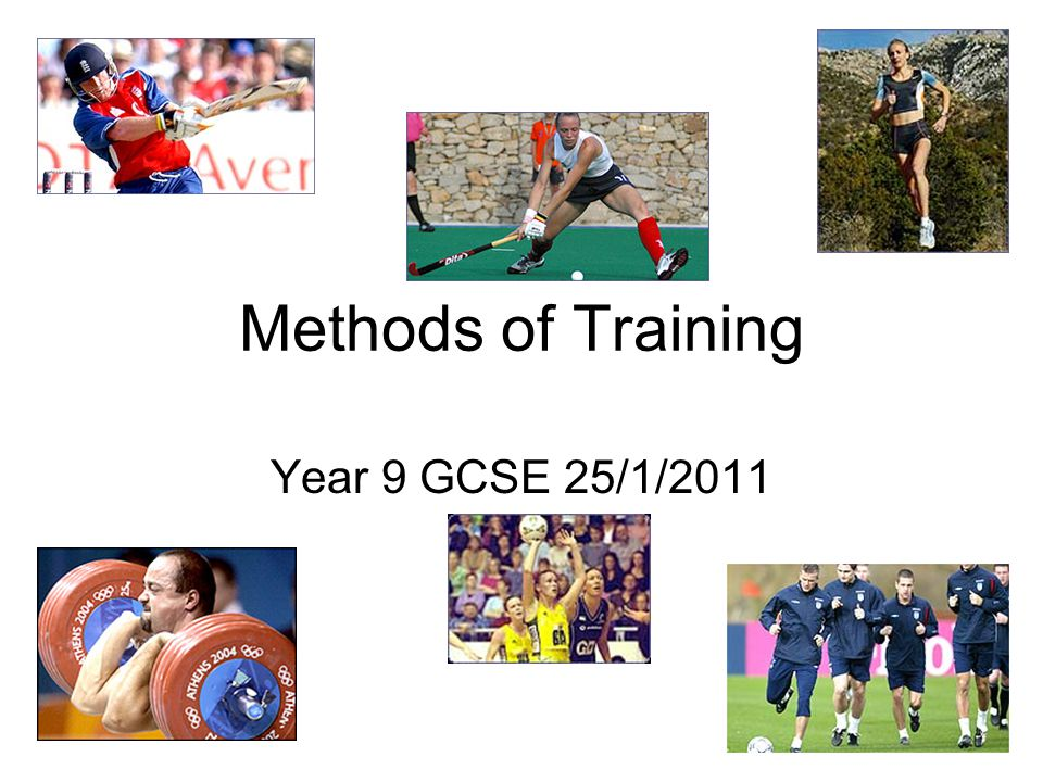 Methods of Training Year 9 GCSE 25/1/2011