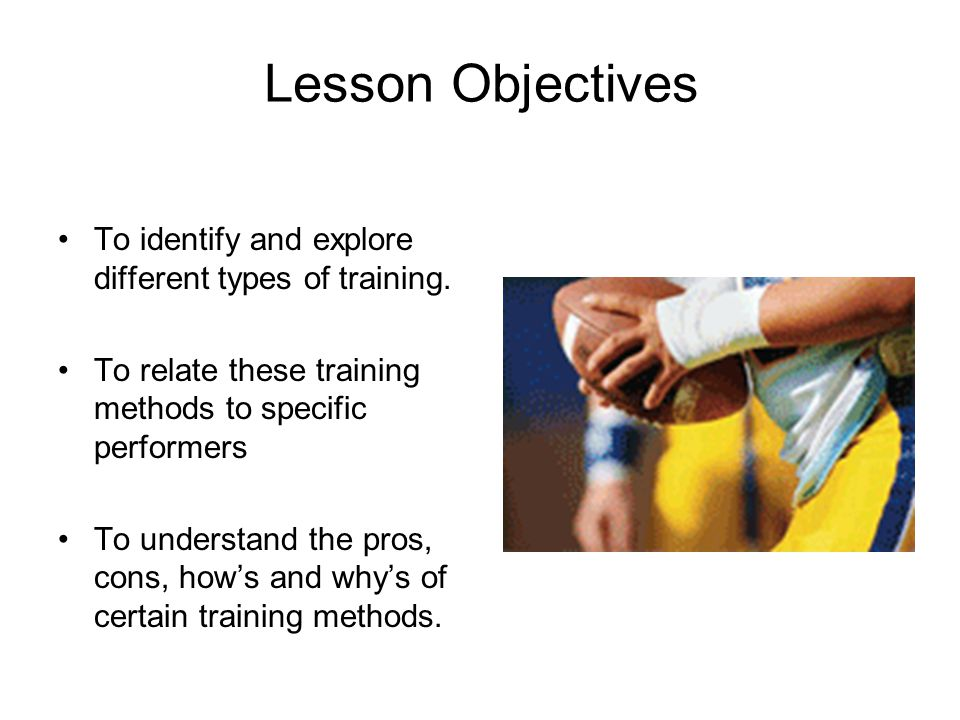 Lesson Objectives To identify and explore different types of training.