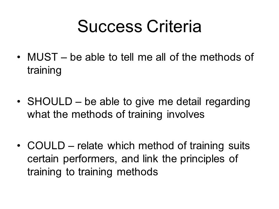 Success Criteria MUST – be able to tell me all of the methods of training.