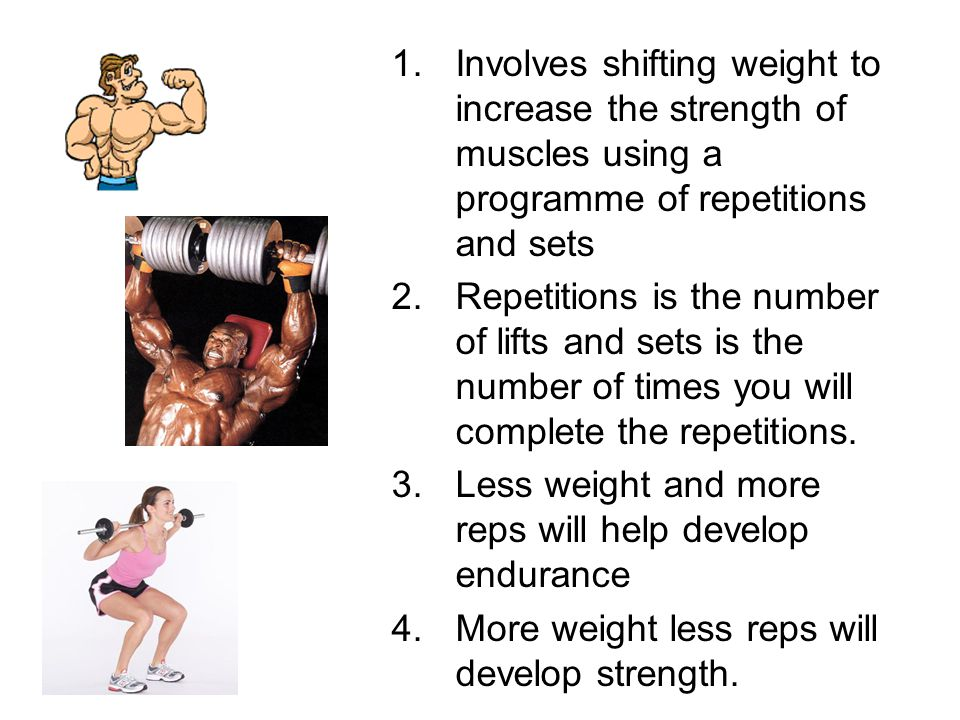 Involves shifting weight to increase the strength of muscles using a programme of repetitions and sets