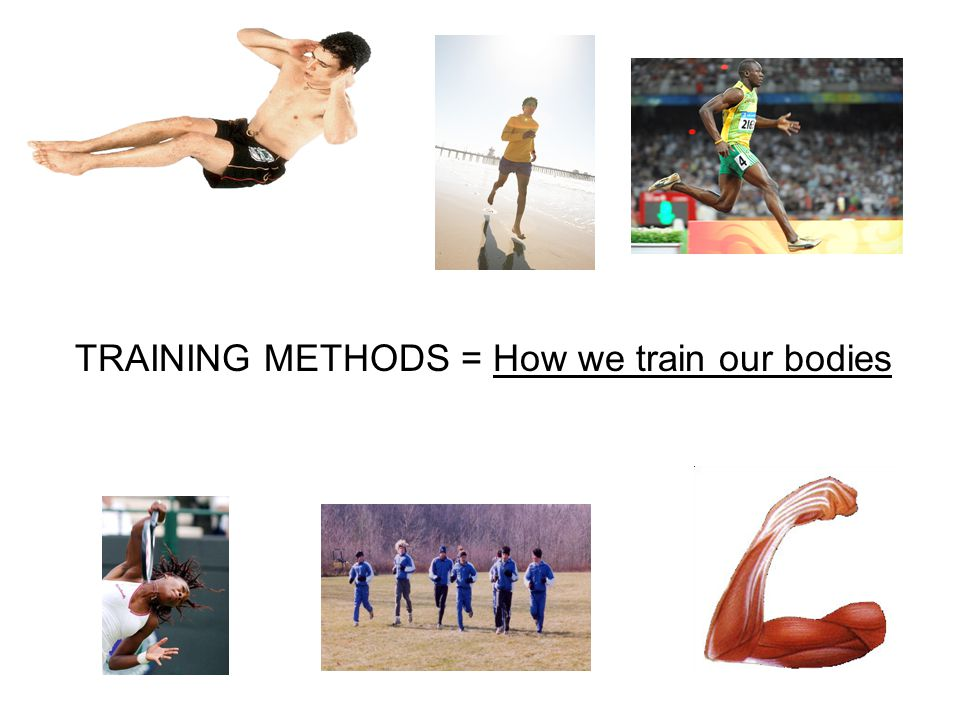 TRAINING METHODS = How we train our bodies