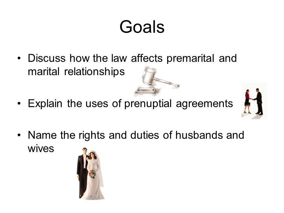 Goals Discuss how the law affects premarital and marital relationships
