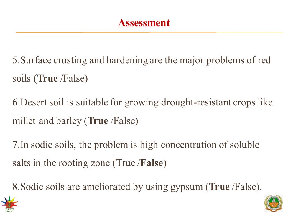 Assessment 5.Surface crusting and hardening are the major problems of red soils (True /False)