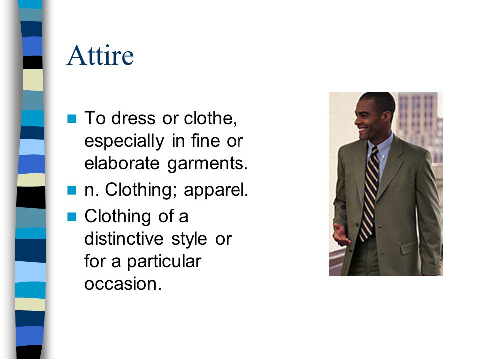 Attire To dress or clothe, especially in fine or elaborate garments.