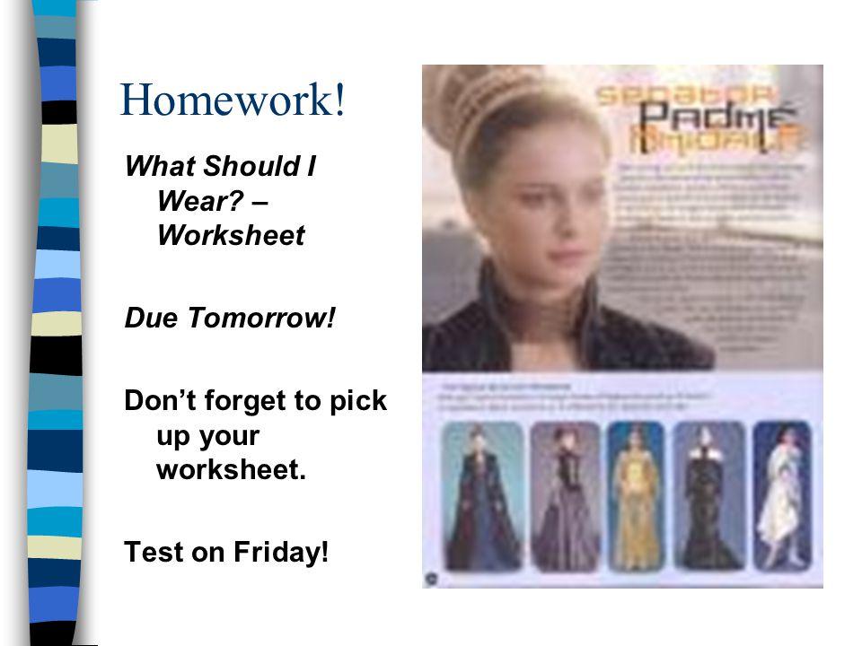 Homework! What Should I Wear – Worksheet Due Tomorrow!