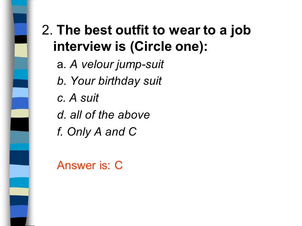 2. The best outfit to wear to a job interview is (Circle one):