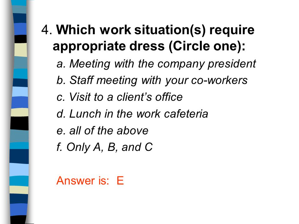 4. Which work situation(s) require appropriate dress (Circle one):