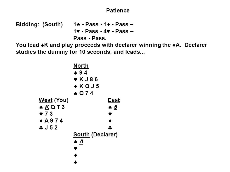 Patience Bidding: (South) 1♣ - Pass - 1♦ - Pass – 1♥ - Pass - 4♥ - Pass – Pass - Pass.