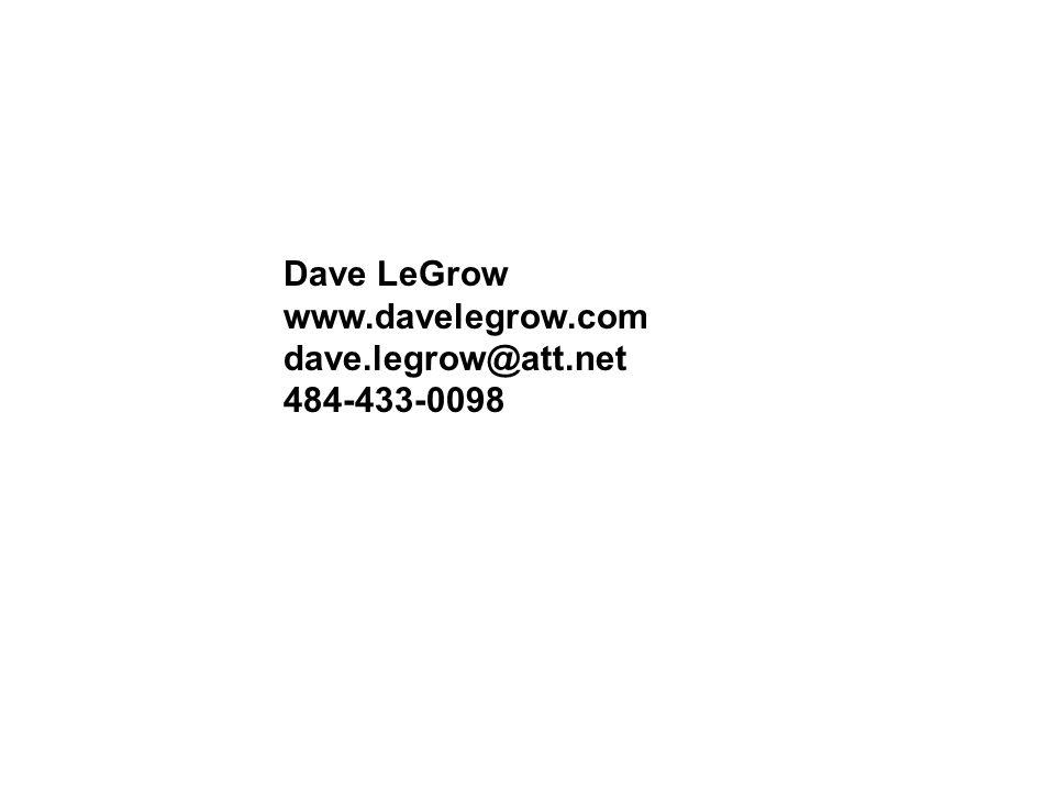 Dave LeGrow www.davelegrow.com dave.legrow@att.net 484-433-0098