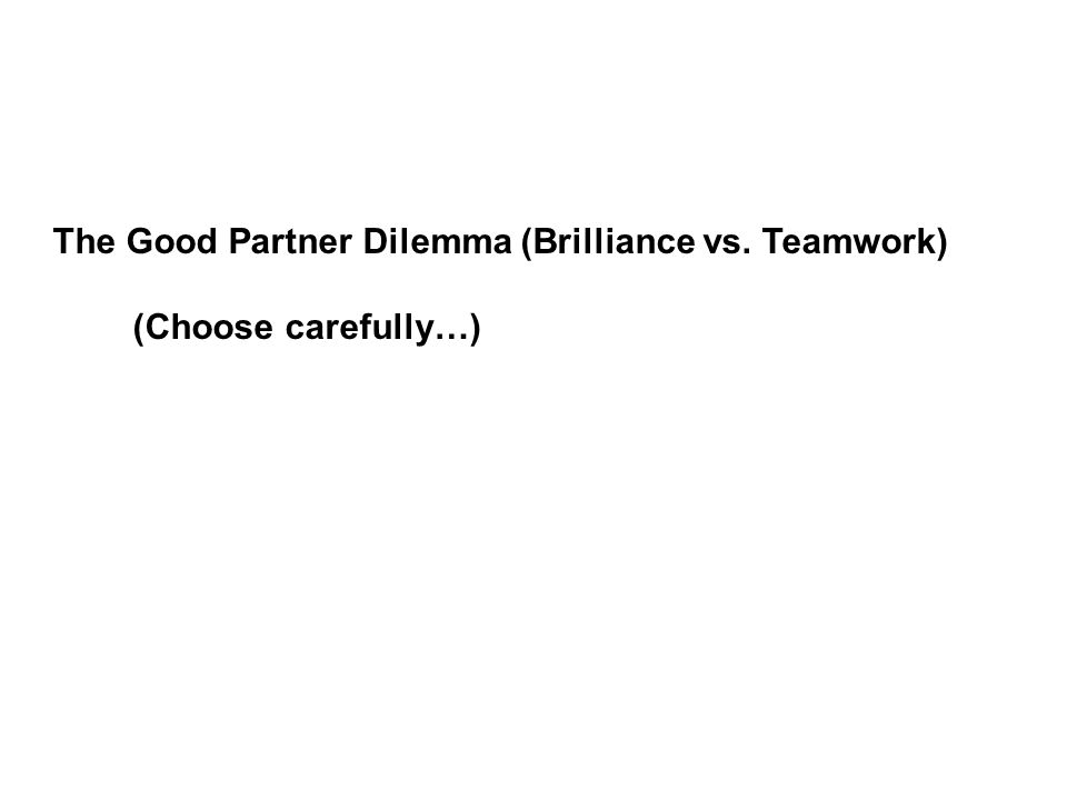 The Good Partner Dilemma (Brilliance vs. Teamwork)