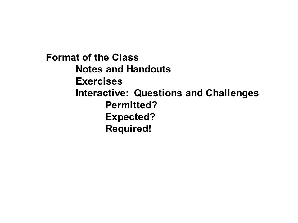 Format of the Class Notes and Handouts. Exercises. Interactive: Questions and Challenges. Permitted