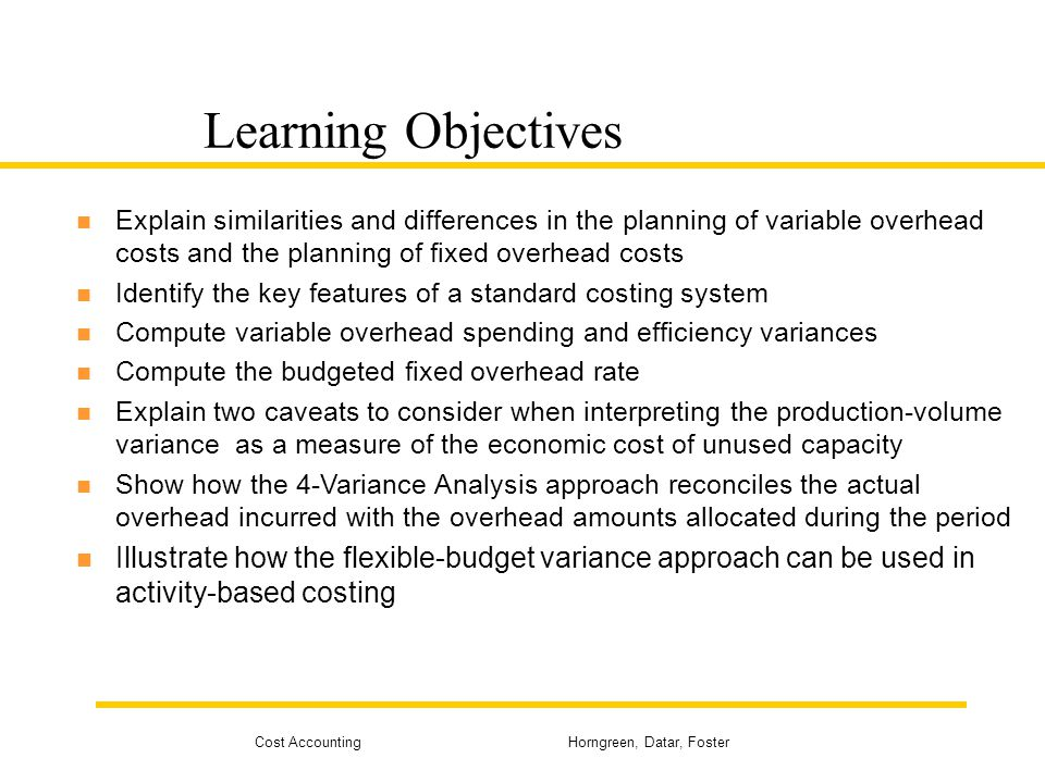 Learning Objectives Explain similarities and differences in the planning of variable overhead costs and the planning of fixed overhead costs.