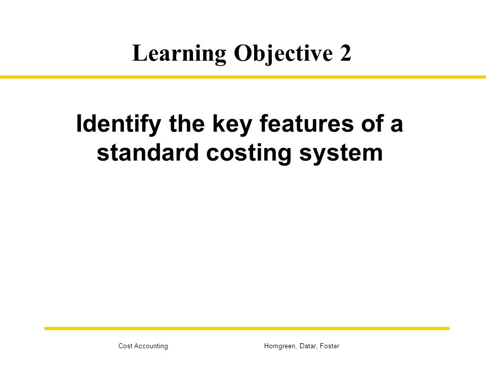 Identify the key features of a standard costing system