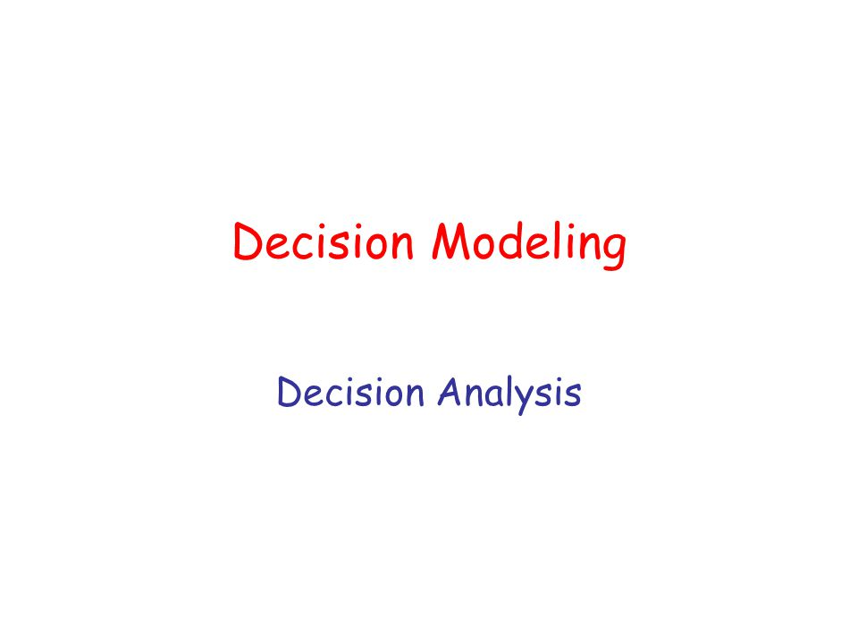 Decision Modeling Decision Analysis