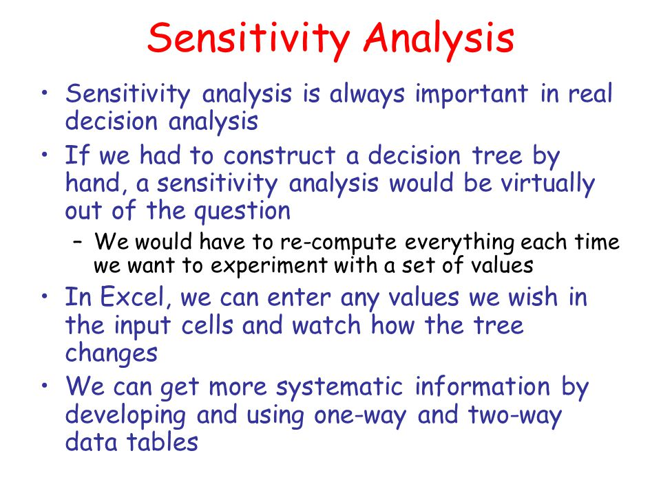 Sensitivity Analysis Sensitivity analysis is always important in real decision analysis.