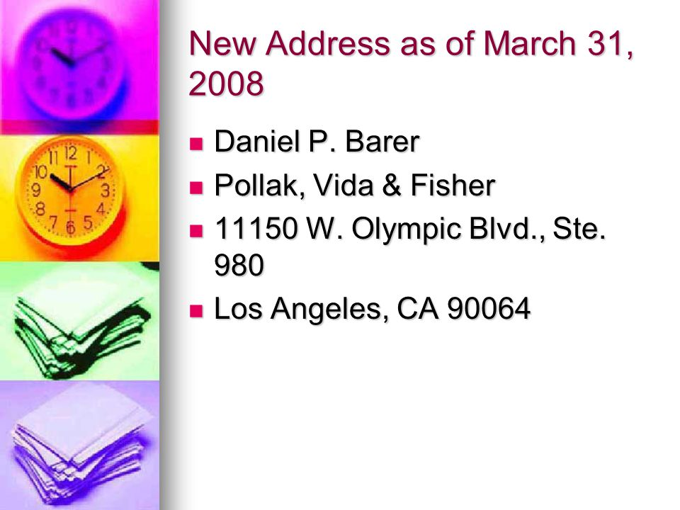 New Address as of March 31, 2008 Daniel P. Barer Pollak, Vida & Fisher