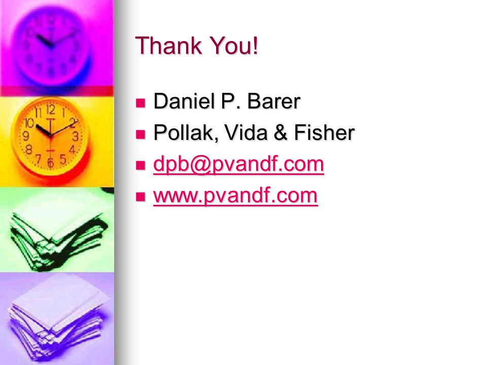 Thank You! Daniel P. Barer Pollak, Vida & Fisher dpb@pvandf.com