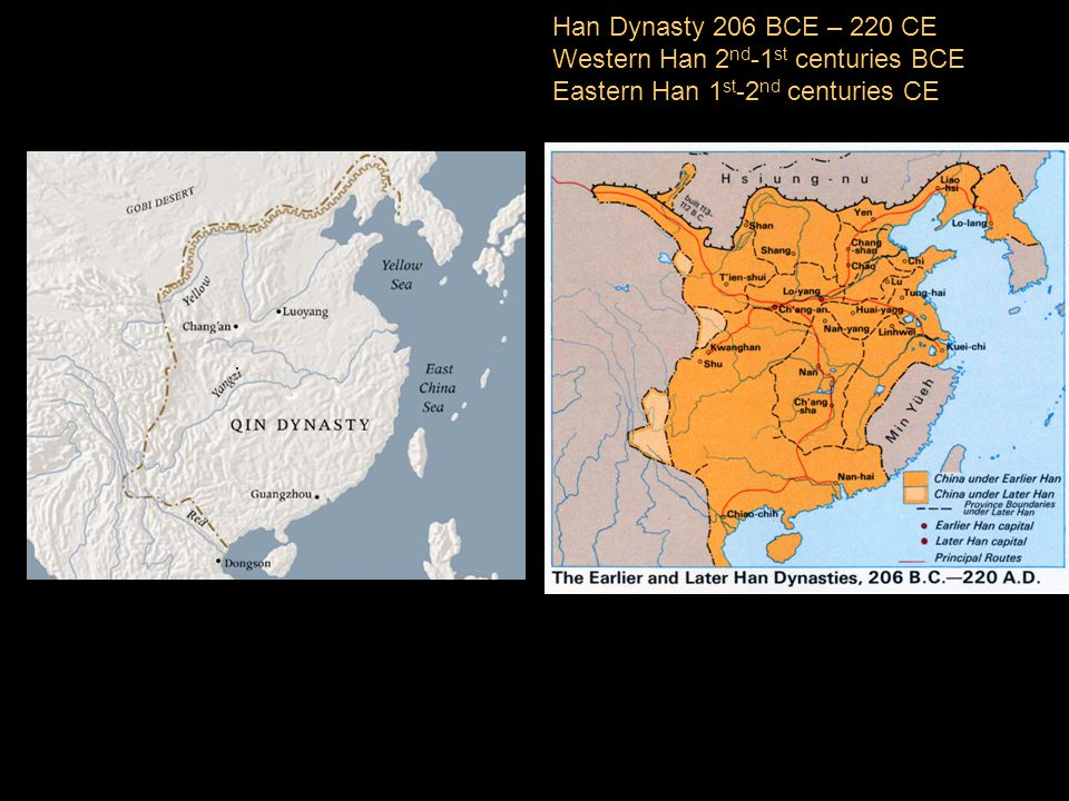 Han Dynasty 206 BCE – 220 CE Western Han 2nd-1st centuries BCE Eastern Han 1st-2nd centuries CE