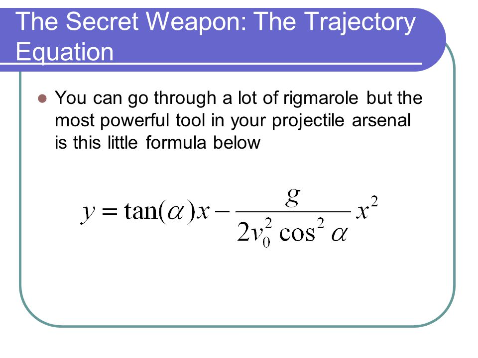 The Secret Weapon: The Trajectory Equation