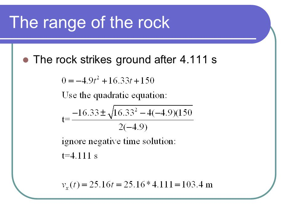 The range of the rock The rock strikes ground after 4.111 s