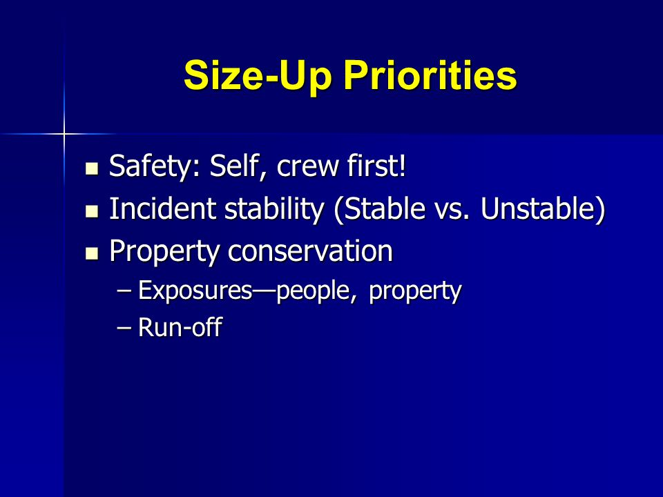 Size-Up Priorities Safety: Self, crew first!