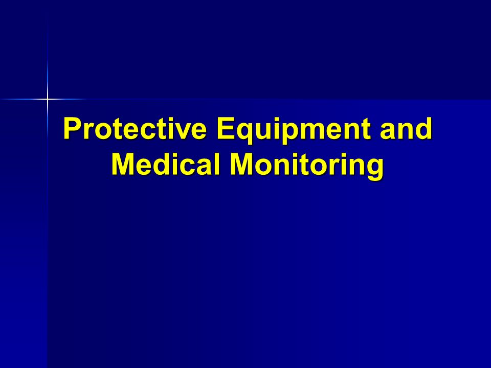 Protective Equipment and Medical Monitoring