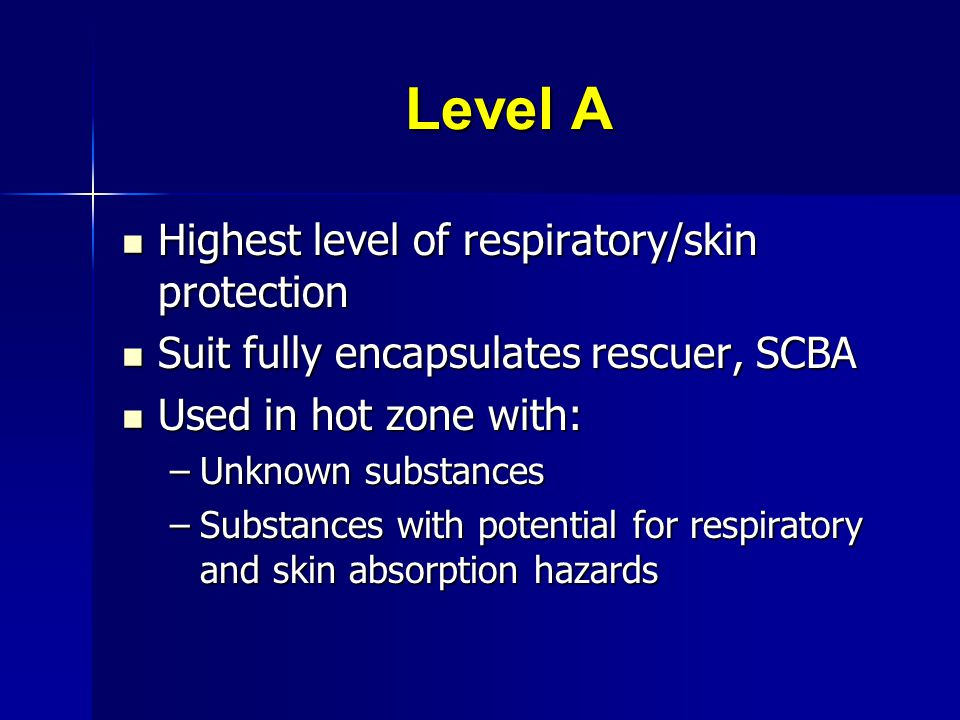 Level A Highest level of respiratory/skin protection