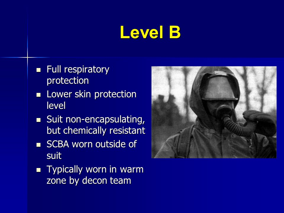 Level B Full respiratory protection Lower skin protection level