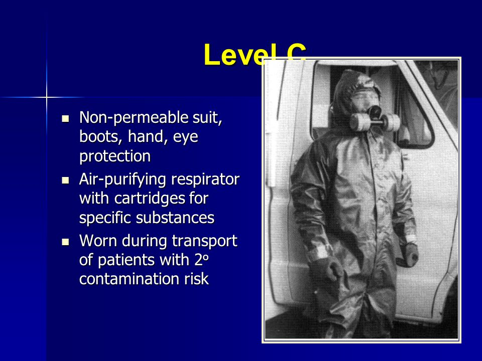 Level C Non-permeable suit, boots, hand, eye protection