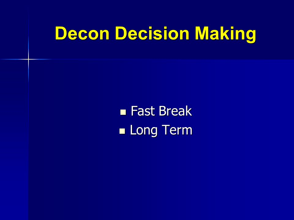 Decon Decision Making Fast Break Long Term