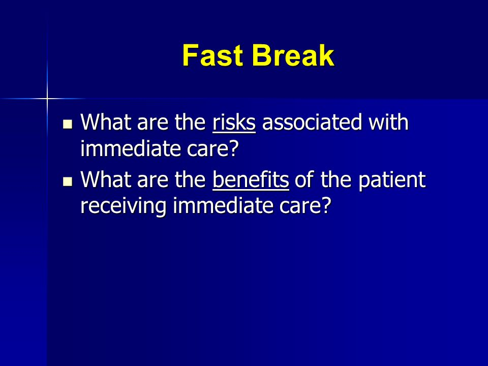 Fast Break What are the risks associated with immediate care