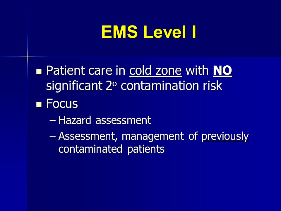 EMS Level I Patient care in cold zone with NO significant 2o contamination risk. Focus. Hazard assessment.