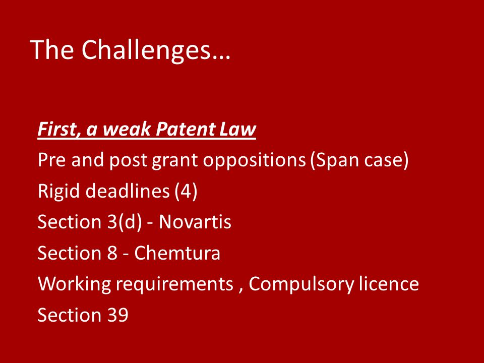 The Challenges… First, a weak Patent Law
