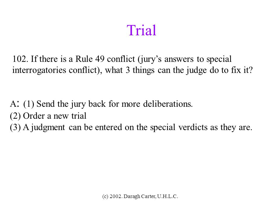 Trial 102. If there is a Rule 49 conflict (jury's answers to special