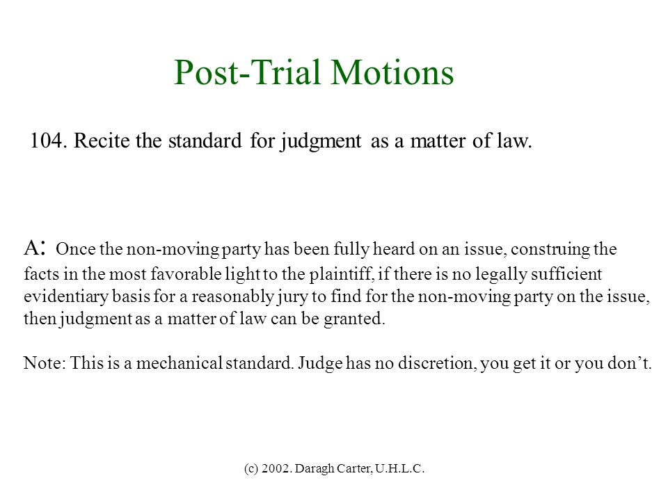 Post-Trial Motions 104. Recite the standard for judgment as a matter of law.