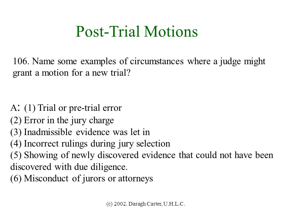 Post-Trial Motions 106. Name some examples of circumstances where a judge might. grant a motion for a new trial