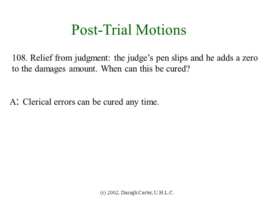 Post-Trial Motions 108. Relief from judgment: the judge's pen slips and he adds a zero. to the damages amount. When can this be cured
