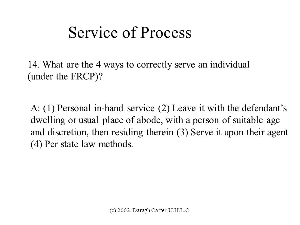 Service of Process 14. What are the 4 ways to correctly serve an individual. (under the FRCP)