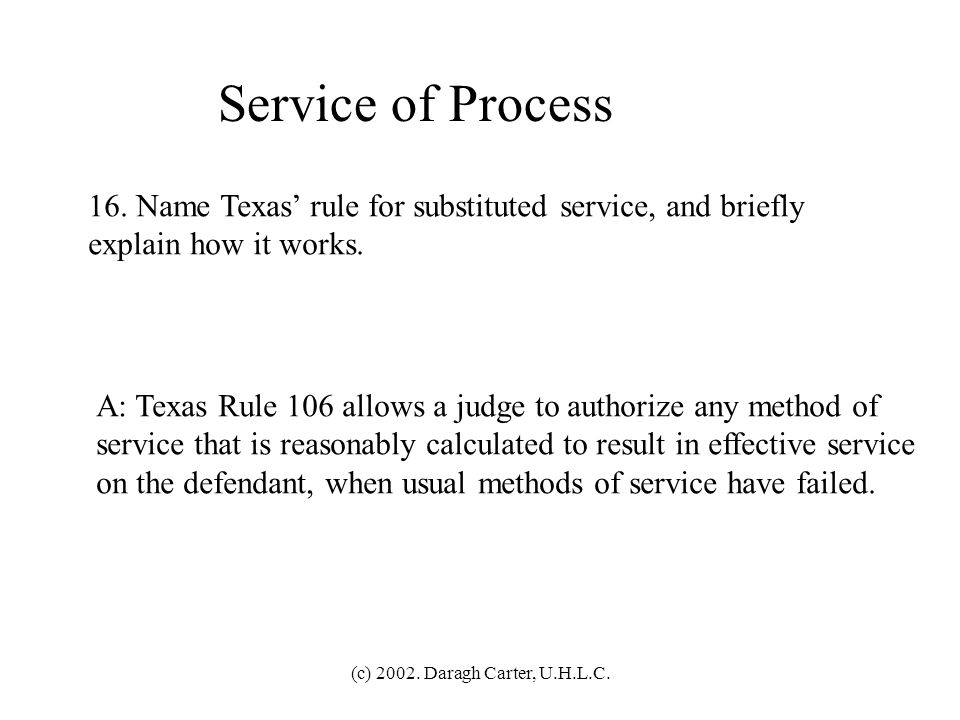 Service of Process 16. Name Texas' rule for substituted service, and briefly. explain how it works.