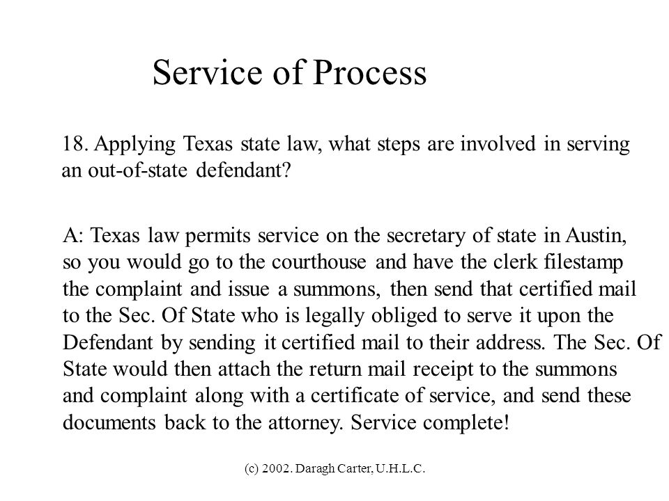 Service of Process 18. Applying Texas state law, what steps are involved in serving. an out-of-state defendant