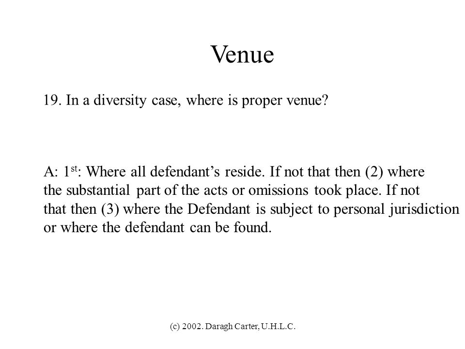 Venue 19. In a diversity case, where is proper venue